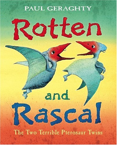 9780099438663: Rotten and Rascal: The Two Terrible Pterosaur Twins