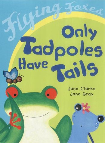 9780099438700: Only Tadpoles Have Tails (Flying Foxes)