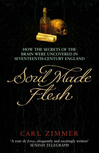 9780099441656: Soul Made Flesh: How The Secrets of the Brain were uncovered in Seventeenth Century England