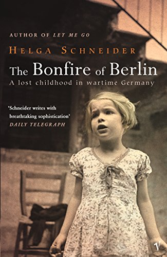 9780099443735: The Bonfire of Berlin: A Lost Childhood in Wartime Germany