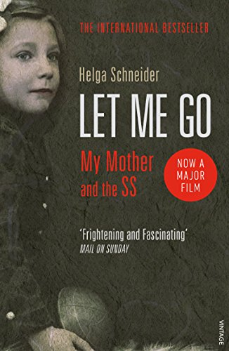 Let Me Go: My Mother and the SS: Schneider, Helga