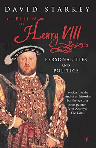 9780099445104: Reign Of Henry VIII: The Personalities and Politics
