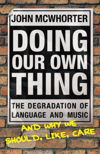 9780099445357: Doing Our Own Thing: The Degradation of Language and Music and Why We Should, Like, Care