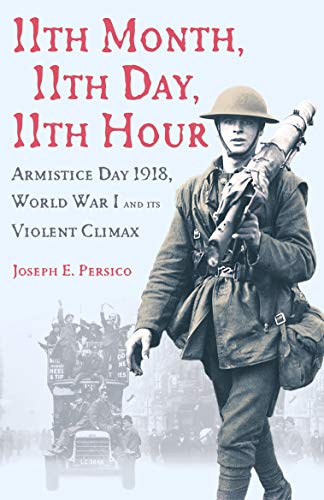 9780099445395: 11th Month, 11th Day, 11th Hour: Armistice Day, 1918, World War I and Its Violent Climax