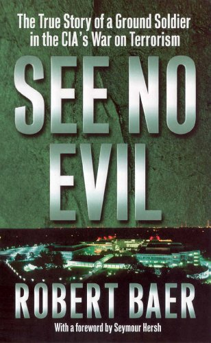 9780099445548: See No Evil: The True Story of a Ground Soldier in the CIA's War on Terrorism