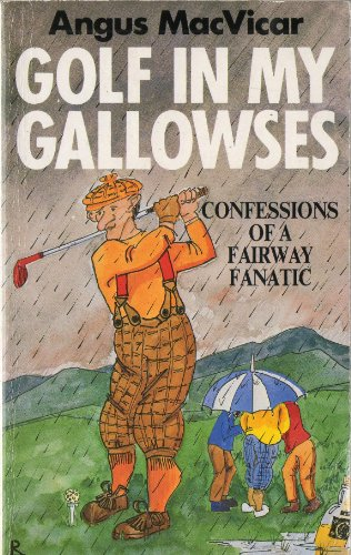 9780099446804: Golf in My Gallowses: Confessions of a Fairway Fanatic