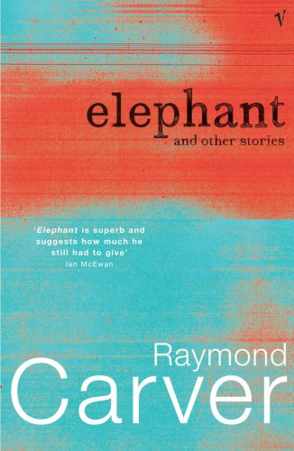 Elephant and Other Stories: Raymond Carver