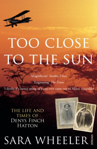 9780099450276: Too Close to the Sun: The Life and Times of Denys Finch Hatton