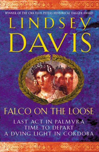 Falco on the Loose : Last Act in Palmyra/Time to Depart/A Dying Light in Corduba: Lindsey...