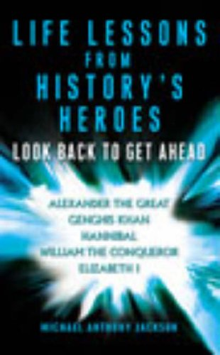 9780099453321: Life Lessons From History's Heroes