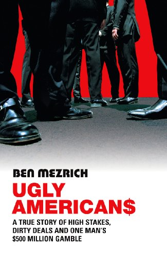 9780099455059: Ugly Americans: A True Story of High Stakes, Dirty Deals and One Man's $500 Million Gamble