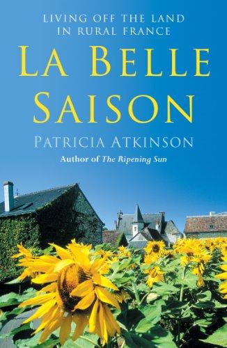 9780099455073: La Belle Saison: Living Off the Land in Rural France