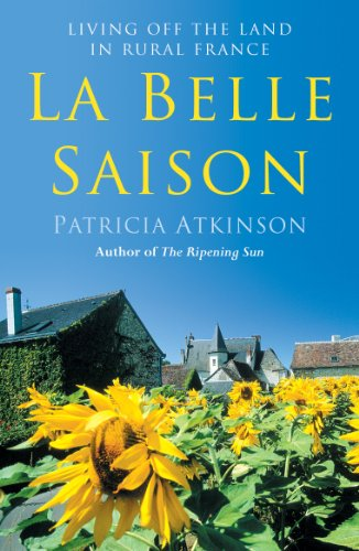 9780099455073: La Belle Saison: Living Off the Land in Rural France
