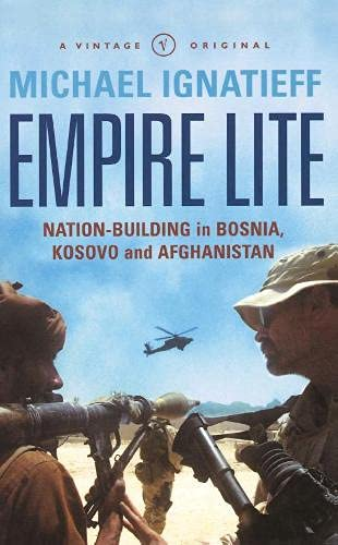 Empire Lite: Nation Building in Bosnia, Kosovo, Afghanistan (A Vintage original): Ignatieff, ...