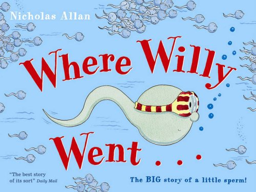 9780099456483: Where Willy Went...: The Big Story of a Little Sperm!