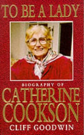 9780099459019: To Be A Lady: Biography Of Catherine Cookson