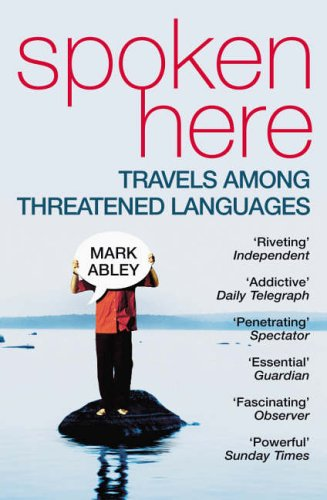 9780099460220: Spoken Here: Travel Among Threatened Languages
