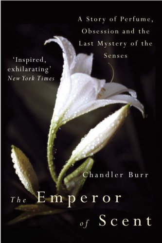 9780099460237: The Emperor Of Scent: A Story of Perfume, Obsession and the Last Mystery of the Senses