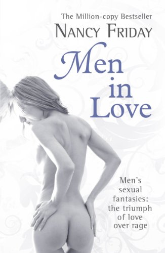 9780099462385: Men in Love: Men's Sexual Fantasies : the Triumph of Love Over Rage