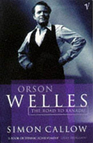 9780099462514: Orson Welles, Volume 1: The Road to Xanadu