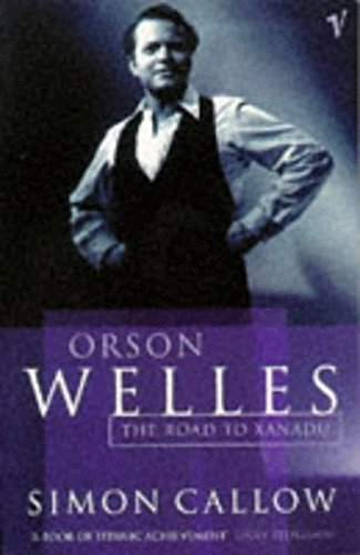 9780099462514: Orson Welles, Volume 1: The Road to Xanadu