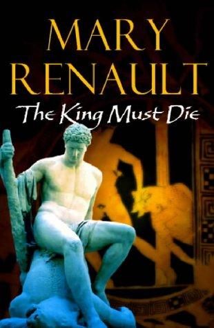 9780099463528: The King Must Die