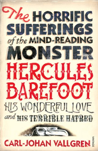 9780099464396: The Horrific Sufferings of the Mind-Reading Monster Hercules Barefoot, his Wonderful Love and Terrible Hatred