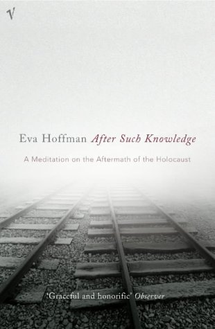 9780099464723: After Such Knowledge: A Meditation on the Aftermath of the Holocaust