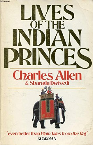 Lives of the Indian Princes (Arena Books) (9780099465300) by Charles Allen; Sharada Dwivedi