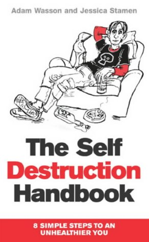9780099465676: The Self-destruction Handbook: 8 Simple Steps to an Unhealthier You