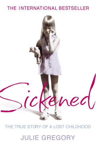 9780099466291: Sickened: The True Story of a Lost Childhood