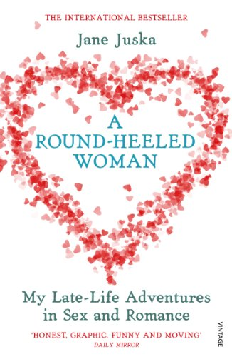 9780099466703: A Round-Heeled Woman: My Late-life Adventures in Sex and Romance