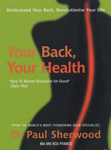 9780099468028: Your Back, Your Health: Understand Your Back, Revolutionise Your Life