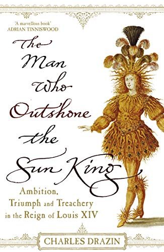 The Man Who Outshone the Sun King (009946828X) by Drazin, Charles