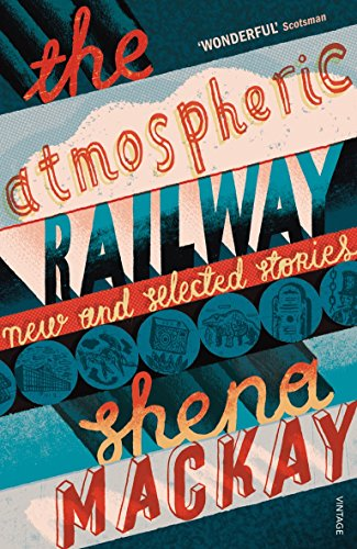 9780099469674: The Atmospheric Railway: New and Selected Stories