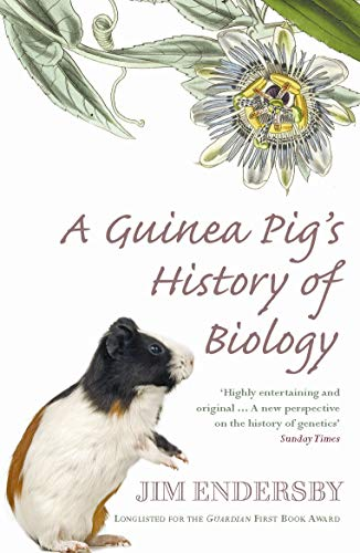 9780099471240: A Guinea Pig's History of Biology: The Plants and Animals Who Taught Us the Facts of Life