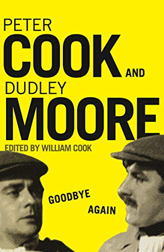 9780099472568: Goodbye Again: The Definitive Peter Cook and Dudley Moore