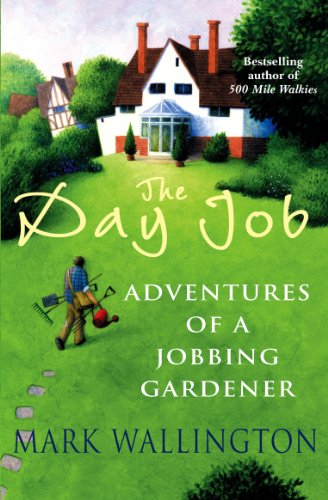 9780099472674: The Day Job: Adventures of a Jobbing Gardener