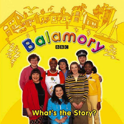 9780099472858: Balamory: What's The Story? : A Storybook