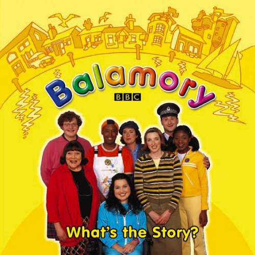 9780099472858: What's the Story: A Storybook (Balamory)
