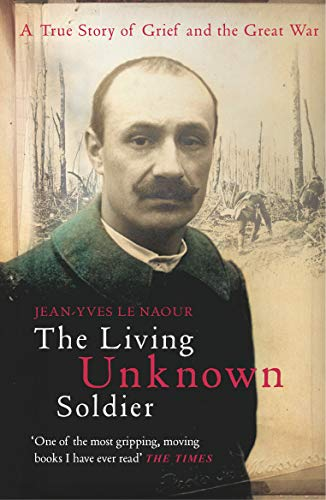 9780099474821: The Living Unknown Soldier: A Story of Grief and the Great War