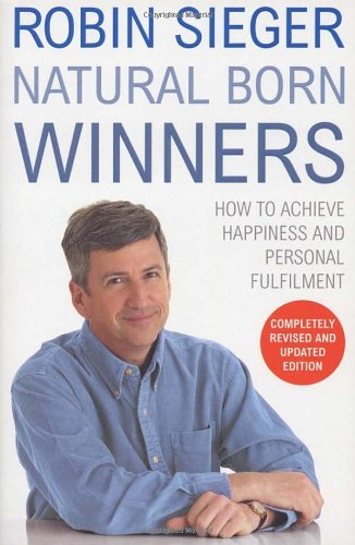 9780099476672: Natural Born Winners: How to Achieve Happiness and Personal Fulfilment
