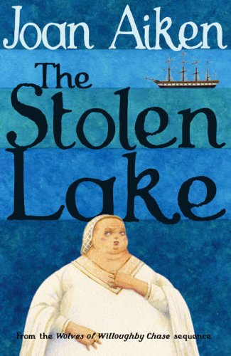 9780099477396: The Stolen Lake (The Wolves Of Willoughby Chase Sequence)