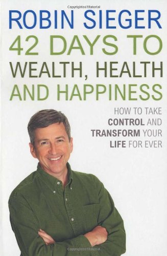 9780099478584: 42 Days to Wealth, Health and Happiness: How to Take Control and Transform Your Life Forever