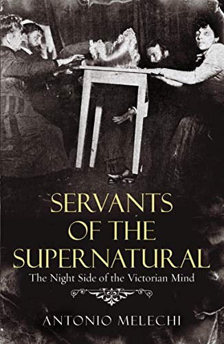 9780099478867: Servants of the Supernatural: The Night Side of the Victorian Mind