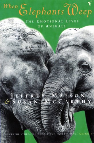 9780099478911: When Elephants Weep: The Emotional Lives of Animals