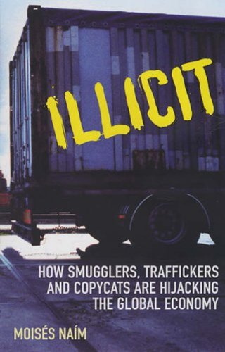 9780099484240: Illicit: How Smugglers, Traffickers and Copycats are Hijacking the Global Economy