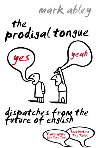 9780099484462: Prodigal Tongue: Dispatches from the Future of English