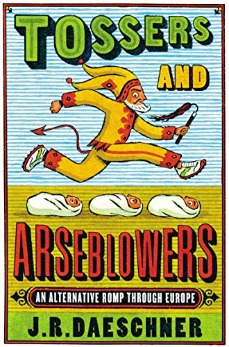 9780099484523: Tossers and Arseblowers: An Alternative Romp Through Europe