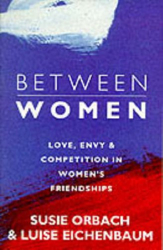 9780099485117: Between Women: Facing up to Feelings of Love, Envy and Competition in Women's Friendships